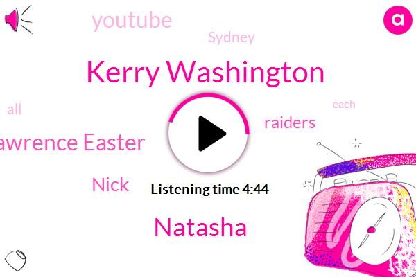Raiders,Kerry Washington,Natasha,Lawrence Easter,Youtube,Sydney,Nick