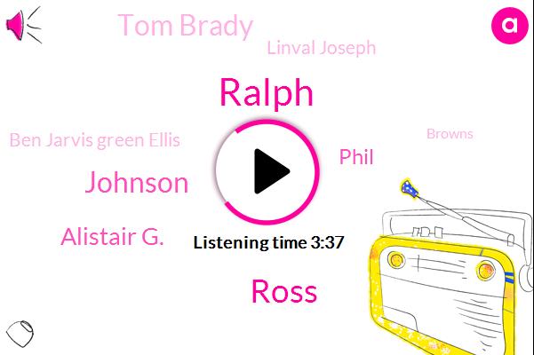 Ralph,Ross,Johnson,Alistair G.,Phil,Browns,Tom Brady,New England,Linval Joseph,NH,Giants,Patriots,Ben Jarvis Green Ellis