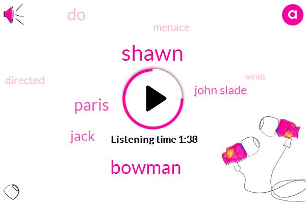 Shawn,Bowman,Paris,Jack,John Slade