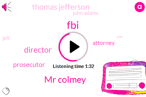 Mr Colmey,FBI,Director,Prosecutor,JOE,Attorney,Thomas Jefferson,John Adams,Jeff