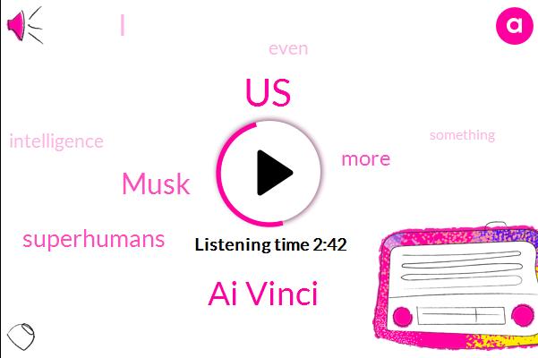 United States,Ai Vinci,Musk,Superhumans