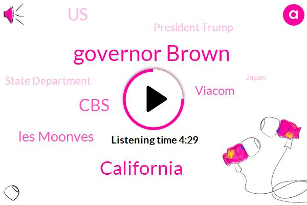 Governor Brown,California,CBS,Les Moonves,Viacom,United States,President Trump,State Department,Japan,San Francisco,Loon Vez,Moonves,Northop Grumman Corporation,Millburn,Pacific