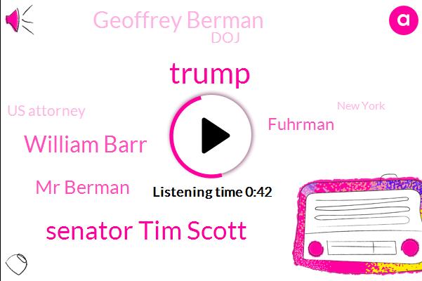 Us Attorney,New York,ABC,Senator Tim Scott,William Barr,Donald Trump,Mr Berman,President Trump,Fuhrman,South Carolina,Attorney,Prosecutor,Geoffrey Berman,DOJ