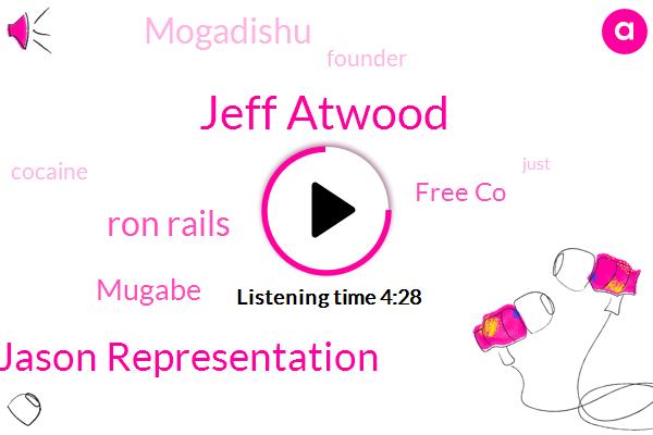 Free Co,Jeff Atwood,Mogadishu,Cocaine,Jason Representation,Ron Rails,Mugabe,Founder