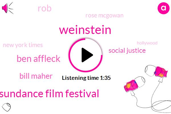 Weinstein,The Sundance Film Festival,Ben Affleck,Bill Maher,Social Justice,ROB,Rose Mcgowan,New York Times,Hollywood,LOU