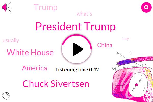 President Trump,Chuck Sivertsen,White House,America,China