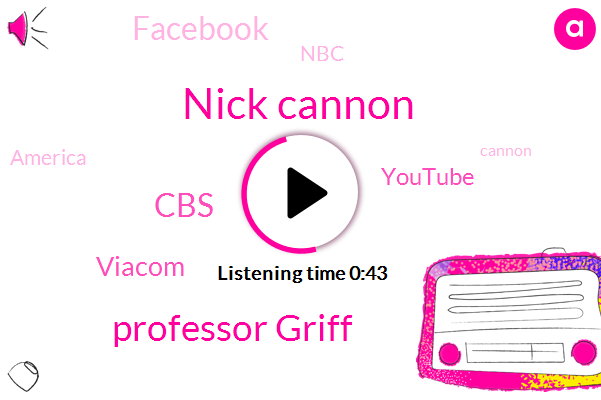 CBS,Nick Cannon,Viacom,Professor Griff,Youtube,Facebook,NBC,America,FOX