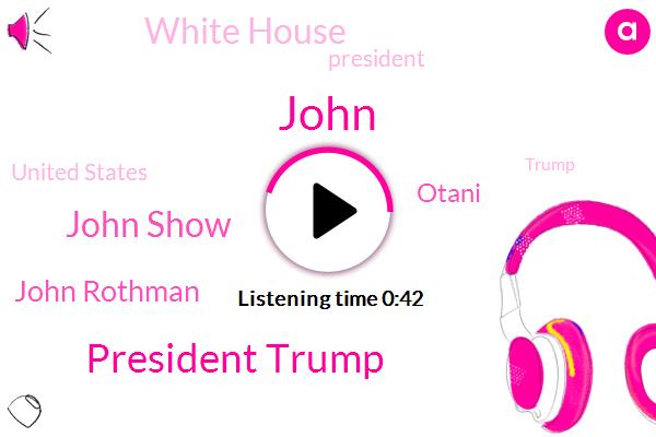 President Trump,White House,John Show,John Rothman,Otani,United States,John