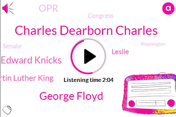 Charles Dearborn Charles,George Floyd,OPR,Dearborn,Washington,Edward Knicks,Martin Luther King,Leslie,Congress,Representative,Senate,Official