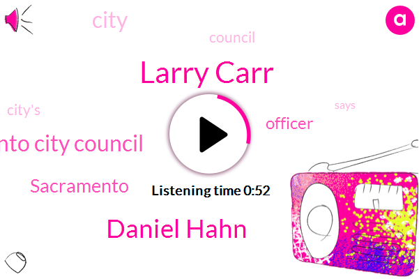 Sacramento City Council,Larry Carr,Daniel Hahn,Officer,Sacramento