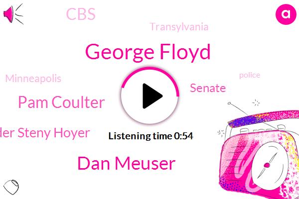 George Floyd,Transylvania,Dan Meuser,Senate,Pam Coulter,Minneapolis,Majority Leader Steny Hoyer,CBS