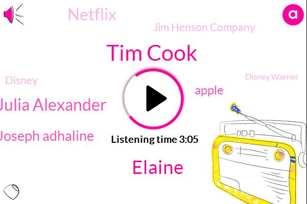 Apple,Nineteen Eighty,Tim Cook,Netflix,Jim Henson Company,Disney,CEO,Elaine,Disney Warner,Julia Alexander,General Entertainment,Nbc Universal,Joseph Adhaline