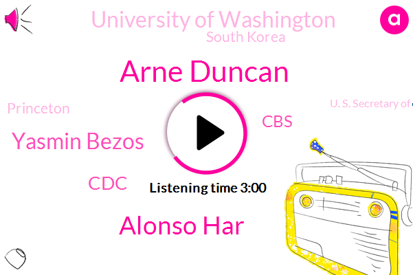 Arne Duncan,Alonso Har,South Korea,Yasmin Bezos,Princeton,CDC,U. S. Secretary Of Education,CBS,The Chronicle Of Higher Education,University Of Washington