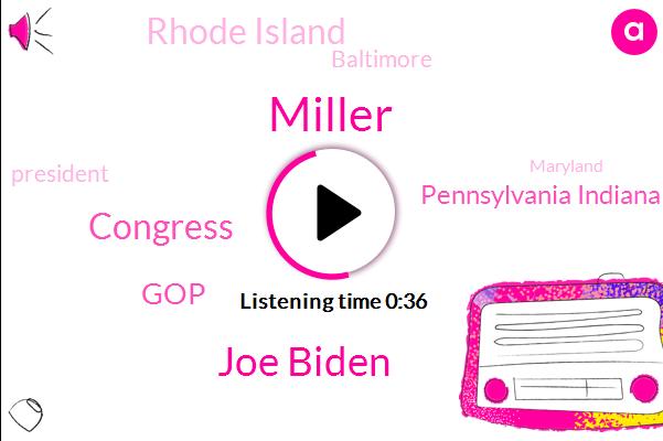 Joe Biden,Pennsylvania Indiana,Rhode Island,Congress,Baltimore,Miller,President Trump,GOP,Maryland