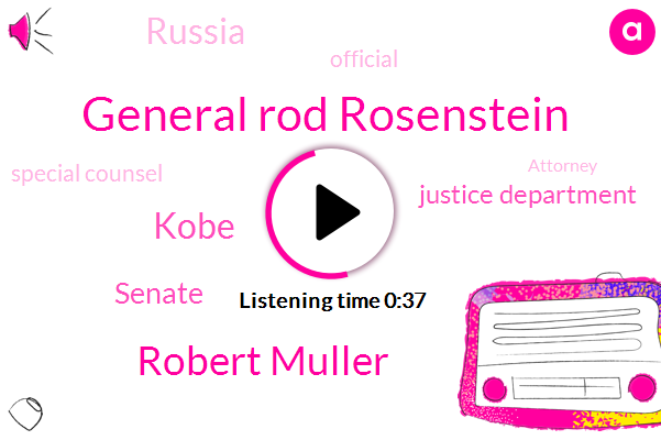 Official,Senate,General Rod Rosenstein,Special Counsel,Robert Muller,Kobe,Justice Department,Russia,Attorney