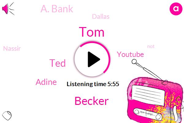 Youtube,Dallas,TOM,Becker,TED,Adine,Nassir,A. Bank