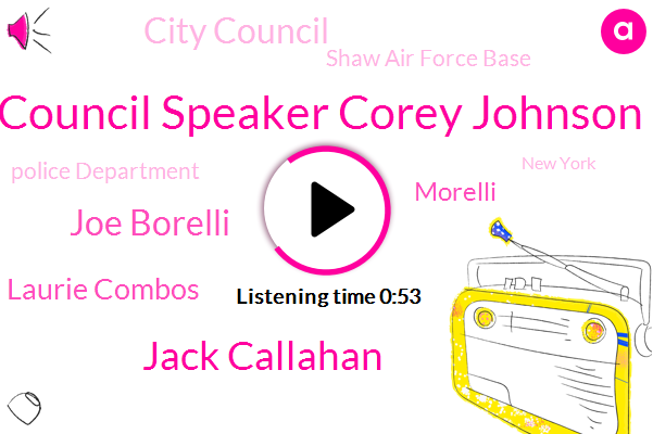 City Council,Council Speaker Corey Johnson,Shaw Air Force Base,New York,Jack Callahan,Joe Borelli,Laurie Combos,Police Department,South Carolina,Fox News,Morelli