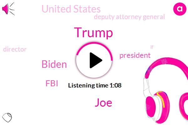JOE,President Trump,Biden,United States,Deputy Attorney General,Donald Trump,FBI,Director