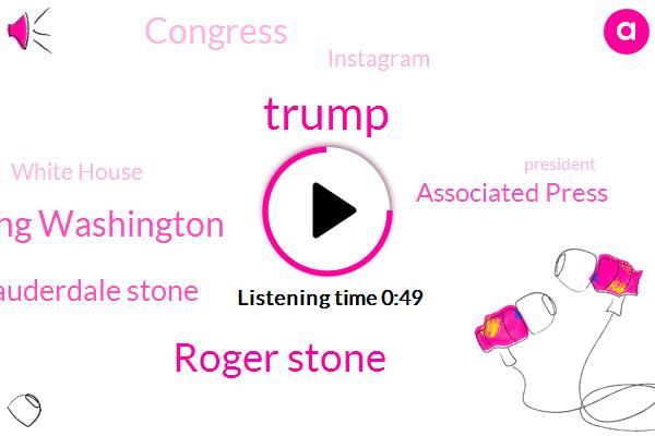 Donald Trump,Roger Stone,Fort Lauderdale Stone,Russia,President Trump,Associated Press,Congress,Witness Tampering,Instagram,White House,Jennifer King Washington