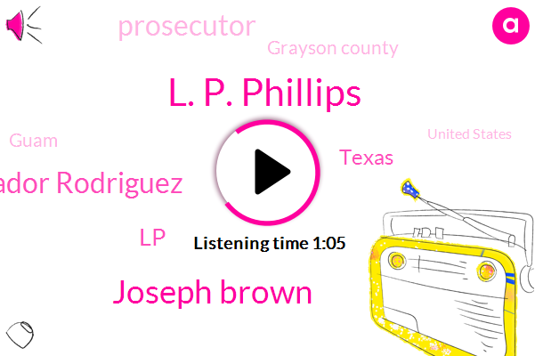 Prosecutor,Texas,L. P. Phillips,LP,Joseph Brown,Grayson County,Guam,United States,Eric Salvador Rodriguez,East Texas,Attorney,Opioid Abuse