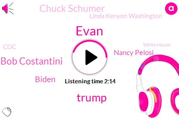 CDC,Evan,Vice President,Donald Trump,Bob Costantini,America,Ghana,Biden,White House,Nancy Pelosi,Chuck Schumer,President Trump,Linda Kenyon Washington,Delaware