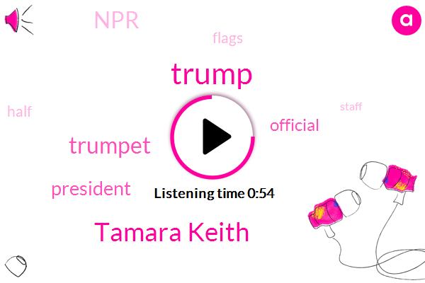 NPR,Tamara Keith,Donald Trump,Trumpet,President Trump,Official