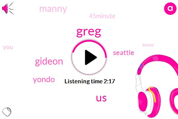 Greg,United States,Gideon,Yondo,Seattle,Manny,45Minute