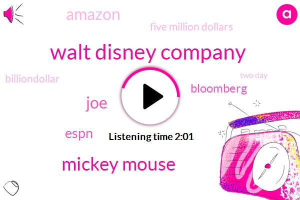 Walt Disney Company,Mickey Mouse,JOE,Espn,Bloomberg,Amazon,Five Million Dollars,Billiondollar,Two Day