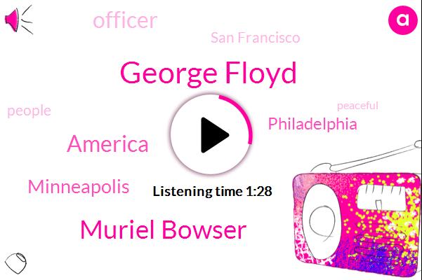 Minneapolis,George Floyd,Philadelphia,Muriel Bowser,America,Officer,San Francisco