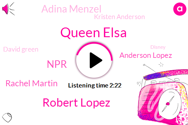 Queen Elsa,Robert Lopez,NPR,Rachel Martin,Anderson Lopez,Adina Menzel,Kristen Anderson,David Green,Disney,Joseph Shapiro,Oscar,Bobby,Donna