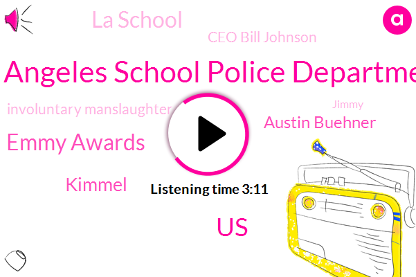 Los Angeles School Police Department,United States,Emmy Awards,Kimmel,Austin Buehner,La School,Ceo Bill Johnson,Involuntary Manslaughter,Jimmy,Mitch Feral,Farrell,Superintendent,Paradise California,News Pacific,Official,La City,Hollywood