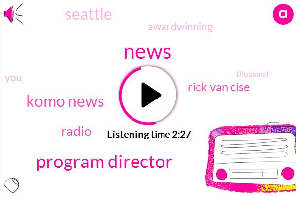 Program Director,Komo News,Radio,Rick Van Cise,Seattle,Awardwinning