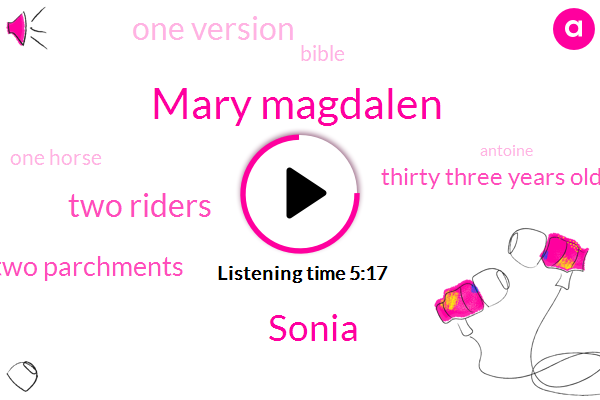 Mary Magdalen,Sonia,Two Riders,Two Parchments,Thirty Three Years Old,One Version,Bible,One Horse,Antoine,Paris,Eighteen Eighty Seven Repairs,Eighty Five,Eighteen Year Old,Latin,Late Eighteen,Over A Century,Barron Jay Sony,Hundreds