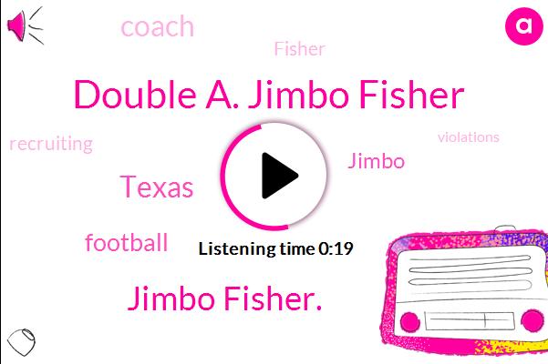 Double A. Jimbo Fisher,Jimbo Fisher.,Texas,Football