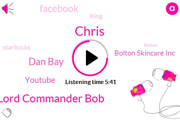 Lancaster,Youtube,Bolton Skincare Inc,Chris,Facebook,Lord Commander Bob,King,Starbucks,Boban,Dan Bay