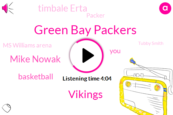 Green Bay Packers,Vikings,Mike Nowak,Basketball,Timbale Erta,Packer,Ms Williams Arena,Tubby Smith,Green Bay,Minnesota,Ken Williams Arena,Football,Michael,Maxine