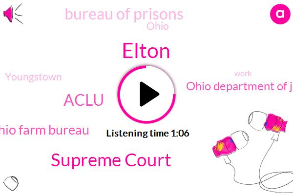 Ohio,Supreme Court,Elton,Youngstown,Aclu,Ohio Farm Bureau,Ohio Department Of Job,Bureau Of Prisons