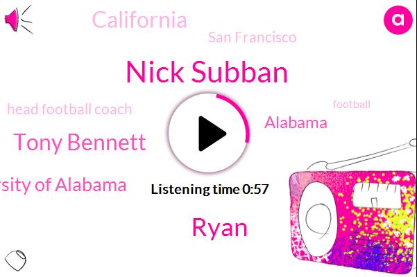 California,Nick Subban,Football,Alabama,San Francisco,Ryan,University Of Alabama,Head Football Coach,Tony Bennett