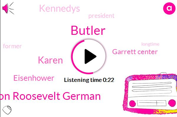 Butler Wilson Roosevelt German,President Trump,Butler,Karen,Garrett Center,Eisenhower,Kennedys