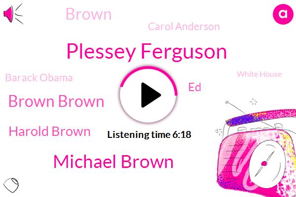 Plessey Ferguson,White House,Michael Brown,Brown Brown,Supreme Court,Washington Post,Harold Brown,ED,Professor,CNN,Brown,Jonathan,Carol Anderson,Missouri,Barack Obama,Congress