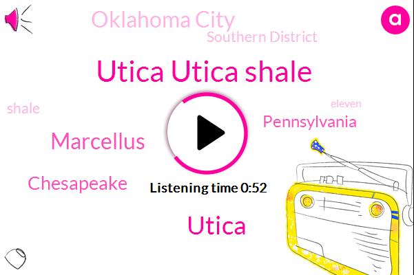 Marcellus,Chesapeake,Pennsylvania,Oklahoma City,Utica Utica Shale,Southern District,Utica
