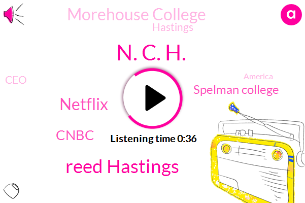 CEO,Cnbc,N. C. H.,Spelman College,Morehouse College,America,Hastings,Netflix,Reed Hastings