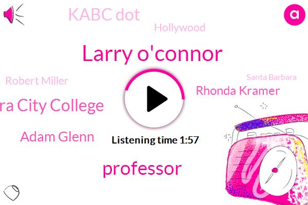 Larry O'connor,Professor,Santa Barbara City College,Adam Glenn,Rhonda Kramer,Kabc Dot,Hollywood,Robert Miller,Santa Barbara,Alberto Del Rio,Euclid,WWE,ABC,Instagram,DAX,President Trump