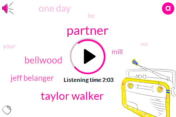 Partner,Taylor Walker,Bellwood,Jeff Belanger,Mill,One Day