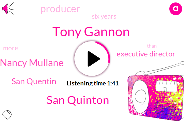 Tony Gannon,San Quinton,Nancy Mullane,San Quentin,Executive Director,Producer,Six Years