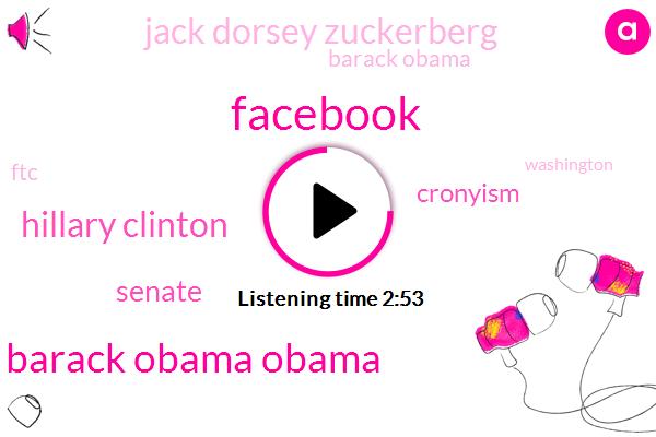 Facebook,Barack Obama Obama,Hillary Clinton,Senate,Cronyism,Jack Dorsey Zuckerberg,Barack Obama,FTC,Washington,Cambridge Analytica,Cambridge