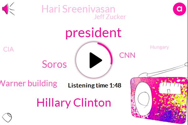 President Trump,Hillary Clinton,Soros,Time Warner Building,CNN,Hari Sreenivasan,Jeff Zucker,CIA,Hungary,FBI,Donald Junior,Manhattan,Brennan,Columbus,Press Secretary,New York City,Nevada,Director,White House