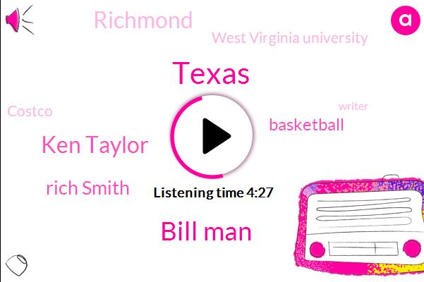 Texas,Bill Man,Ken Taylor,Rich Smith,Basketball,Richmond,West Virginia University,Costco,Writer,AAA,Six Percent