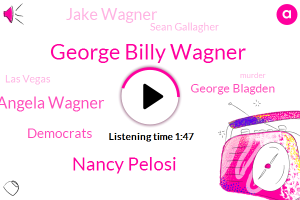 George Billy Wagner,Nancy Pelosi,Angela Wagner,Democrats,George Blagden,Jake Wagner,Sean Gallagher,Las Vegas,Murder,Pike County,Capitol,CNN,United States,National Rifle Association,Edward,Benny,President Trump