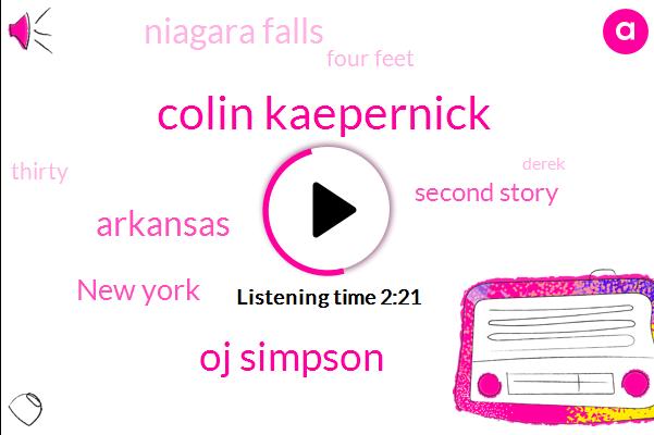Colin Kaepernick,Oj Simpson,Arkansas,New York,Second Story,Niagara Falls,ONE,Four Feet,Thirty,Derek,First Place,John Door,First,People,Nurse,Montreal,Indiana